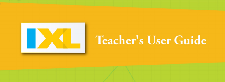 Click here to view the IXL teacher guide.